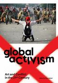 Global Activism : Art and Conflict in the 21st Century