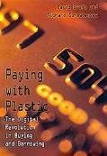 Paying With Plastic The Digital Revolution in Buying and Borrowing