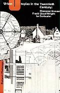 Urban Utopias in the Twentieth Century Ebenezer Howard, Frank Lloyd Wright, and Le Corbusier