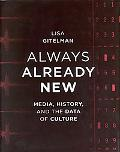 Always Already New: Media, History, and the Data of Culture