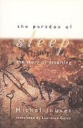 Paradox of Sleep The Story of Dreaming