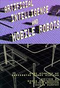 Artificial Intelligence and Mobile Robots Case Studies of Successful Robot Systems