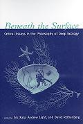 Beneath the Surface Critical Essays in the Philosophy of Deep Ecology