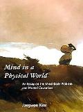 Mind in a Physical World An Essays on the Mind-Body Problem and Mental Causation
