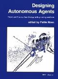 Designing Autonomous Agents Theory and Practice from Biology to Engineering and Back