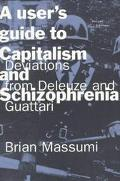 User's Guide to Capitalism and Schizophrenia Deviations from Deleuze and Guattari
