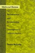 Ideals and Illusions On Reconstruction and Deconstruction in Contemporary Critical Theory