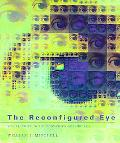Reconfigured Eye Visual Truth in the Post-Photographic Era