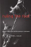 Ruling the Root Internet Governance and the Taming of Cyberspace
