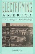 Electrifying America Social Meanings of a New Technology, 1880-1940