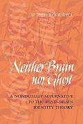 Neither Brain Nor Ghost A Nondualist Alternative to the Mind-brain Identity Theory