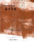 Information Arts Intersections of Art, Science, and Technology