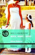 Nurse, Nanny...Bride! (Medical Romance)