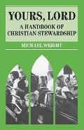 Yours, Lord A Handbook of Christian Stewardship