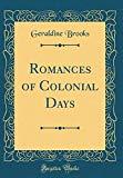 Romances of Colonial Days (Classic Reprint)
