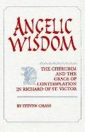 Angelic Wisdom The Cherubim and the Grace of Contemplation in Richard of St. Victor