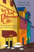 Dead Philosophers' Cafe An Exchange of Letters for Children and Adults