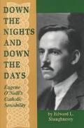 Down the Nights and Down the Days Eugene O'Neill's Catholic Sensibility