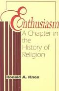 Enthusiasm A Chapter in the History of Religion  With Special Reference to the XVII and XVII...