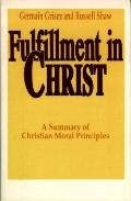 Fulfillment in Christ A Summary of Christian Moral Principles