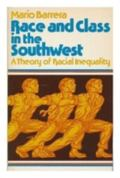 Race and Class in the Southwest: A Theory of Racial Inequality
