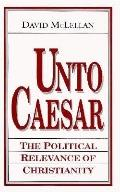 Unto Caesar: The Political Relevance of Christianity - David McLellan - Hardcover