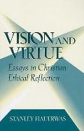 Vision and Virtue Essays in Christian Ethical Reflection