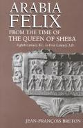 Arabia Felix from the Time of the Queen of Sheba Eighth Century B.C. to First Century A.D.