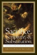 Sacrifice, Scripture, and Substitution: Readings in Ancient Judaism and Christianity (ND Chr...