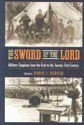 Sword of the Lord :Military Chaplains from the First to the Twenty-First Century Military Ch...
