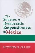 The Sources of Democratic Responsiveness in Mexico (ND Kellogg Inst Int'l Studies)