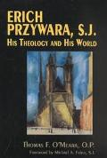 Erich Przywara, S.J. His Theology and His World