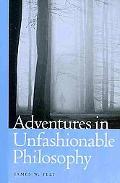 Adventures in Unfashionable Philosophy