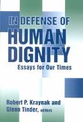 In Defense of Human Dignity Essays for Our Times