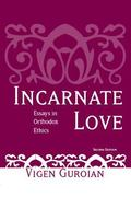 Incarnate Love Essays in Orthodox Ethics