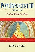 Pope Innocent III (1160/61-1216): To Root up and to Plant