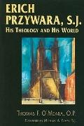 Erich Przywara, S.J.: His Theology and His World