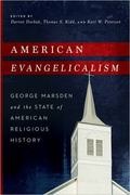 American Evangelicalism : George Marsden and the State of American Religious History