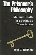 Prisoners Philosophy Life And Death in Boethius's Consolation