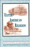 Ulster-American Religion: Episodes in the History of a Cultural Connection (Irish in America)
