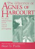 Writings of Agnes of Harcourt The Life of Isabelle of France and the Letter on Louis IX and ...