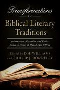 Transformations in Biblical Literary Traditions : Incarnation, Narrative, and Ethics--Essays...