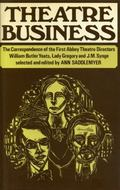 Theatre Business: The Correspondence of the First Abbey Theatre Directors-William Butler Yea...