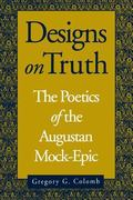 Designs on Truth The Poetics of the Augustan Mock-Epic