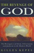 Revenge of God The Resurgence of Islam, Christianity and Judaism in the Modern World