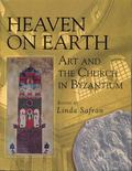 Heaven on Earth Art and the Church in Byzantium