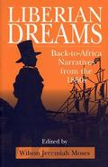 Liberian Dreams Back-To-Africa Narratives from the 1850s