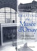Creating the Musee D'Orsay The Politics of Culture in France