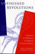 Unfinished Revolutions Legacies of Upheaval in Modern French Culture