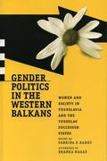Gender Politics in the Western Balkans Women and Society in Yugoslavia and the Yugoslav Succ...